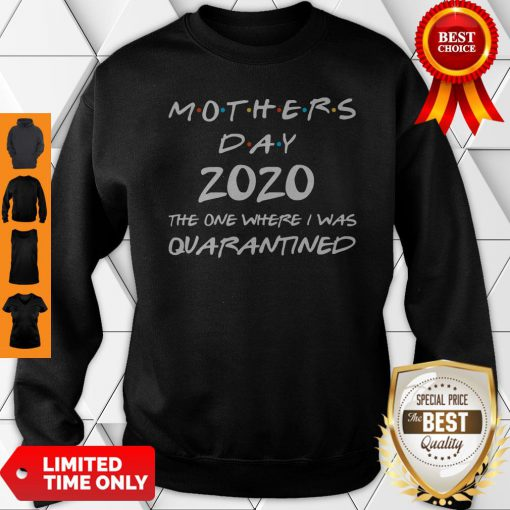 Mother's Day 2020 Gift Shirt Mother's Day In Quarantined Sweatshirt