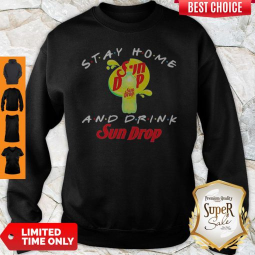 Official Stay Home And Drink Sun Drop Sweatshirt