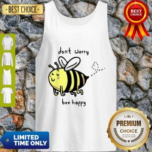 Funny Don't Worry Bee Happy Tank Top
