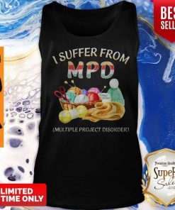 I Suffer From MPD Multiple Project Disorder Tank Top