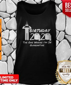 Birthday 2020 Shirt The One Where I'm In Quarantine Funny Birthday Gift Social Distancing Pandemic Tank Top