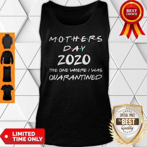 Mother's Day 2020 Gift Shirt Mother's Day In Quarantined Tank Top