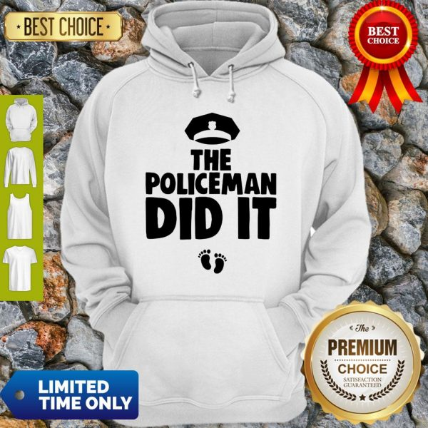 The Policeman Did It Funny Pregnancy Gift Hoodie