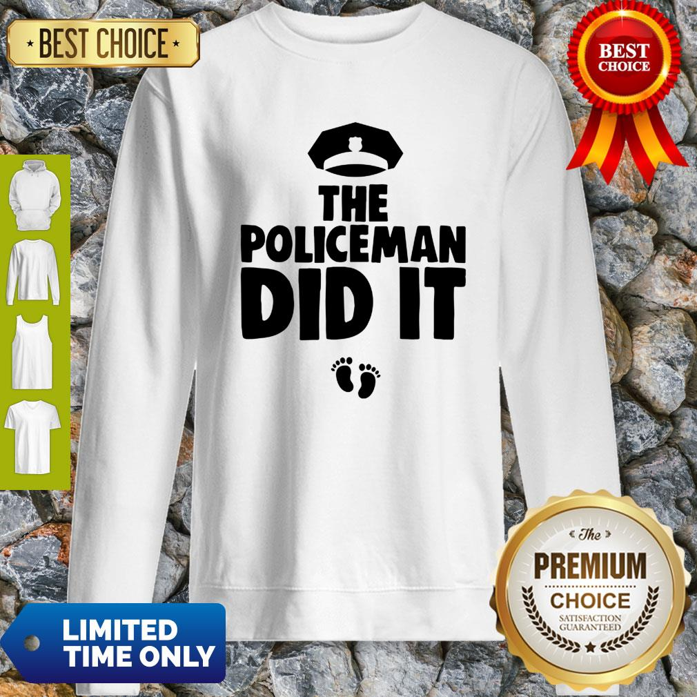 The Policeman Did It Funny Pregnancy Gift Sweatshirt