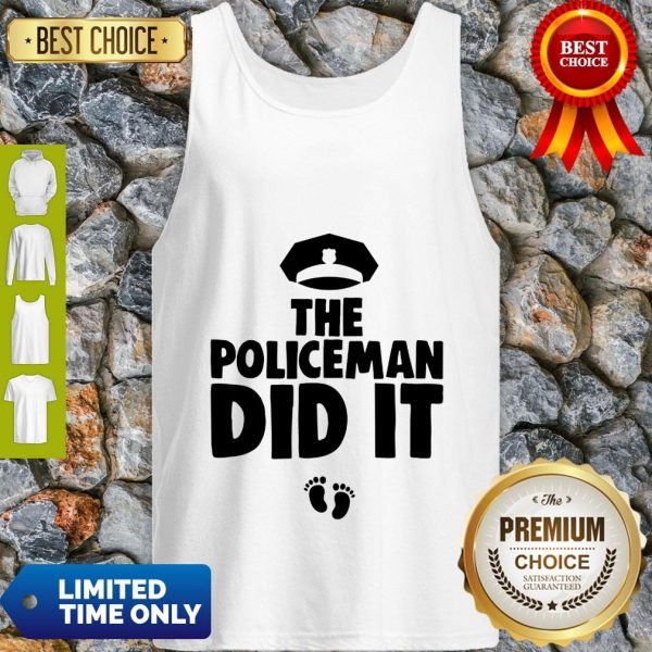 The Policeman Did It Funny Pregnancy Gift Tank Top