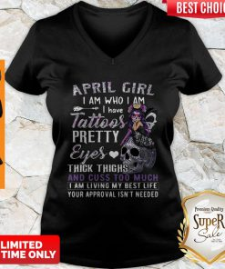 April Girl I Am Who I Am I Have Tattoos Pretty Eyes Thick Thighs V-neck