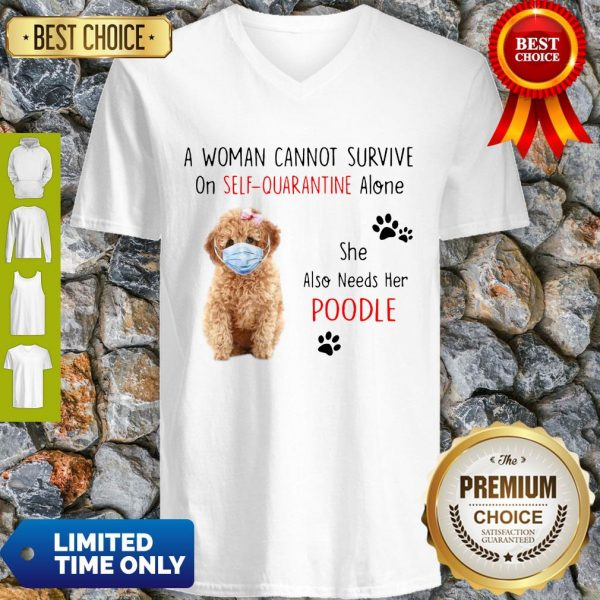 A Woman Cannot Survive On Self-Quarantine Alone She Also Needs Her Poodle V-neck