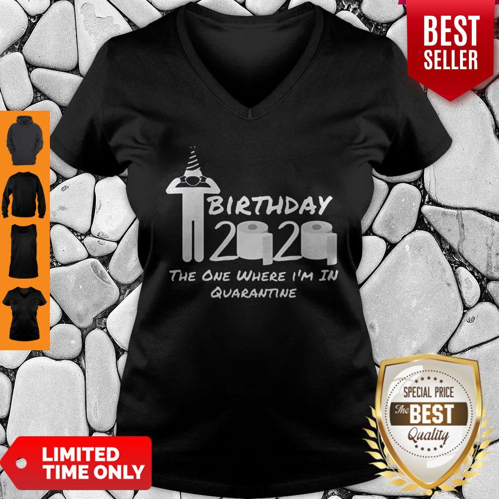 Birthday 2020 Shirt The One Where I'm In Quarantine Funny Birthday Gift Social Distancing Pandemic V-neck