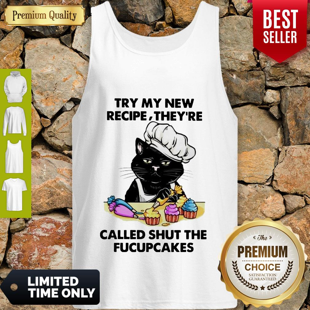 Awesome Cat Try My New Recipe They're Called Shut The Fucupcakes Tank Top