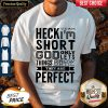 Awesome Heck Yeah I'm Short God Only Lets Things Grow Until They Are Perfect Shirt