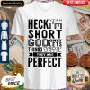 Awesome Heck Yeah I'm Short God Only Lets Things Grow Until They Are Perfect V-neck