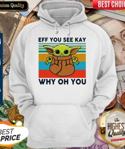 Funny Baby Yoda Eff You See Kay Why Oh You Vintage Hoodie