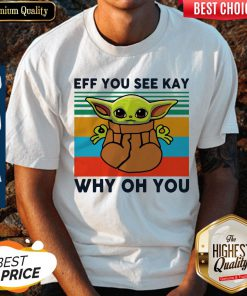 Funny Baby Yoda Eff You See Kay Why Oh You Vintage Shirt