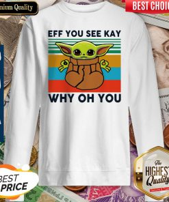 Funny Baby Yoda Eff You See Kay Why Oh You Vintage Sweatshirt
