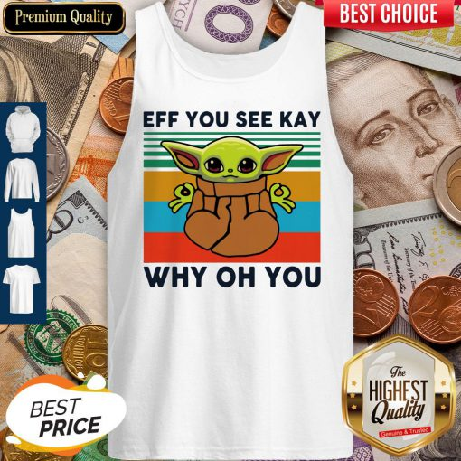 Funny Baby Yoda Eff You See Kay Why Oh You Vintage Tank Top