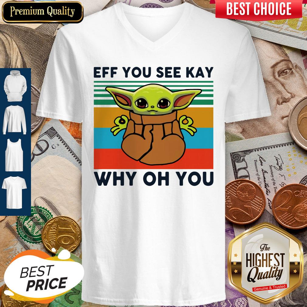 Funny Baby Yoda Eff You See Kay Why Oh You Vintage V-neck