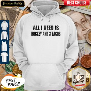 Funny I Need Is Hockey And 3 Tacos Hoodie