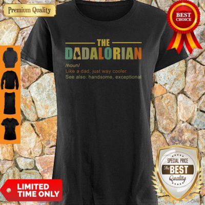 Funny The Dadalorian Like A Dad Just Way Cooler See Also Handsome Exceptional Shirt