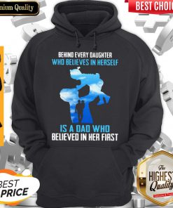 Good Behind Every Daughter Who Believes In Herself Is A Dad Who Believed In Her First Sky Hoodie