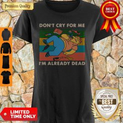 Good Don't Cry For Me I'm Already Dead Barney Gumble Vintage Shirt