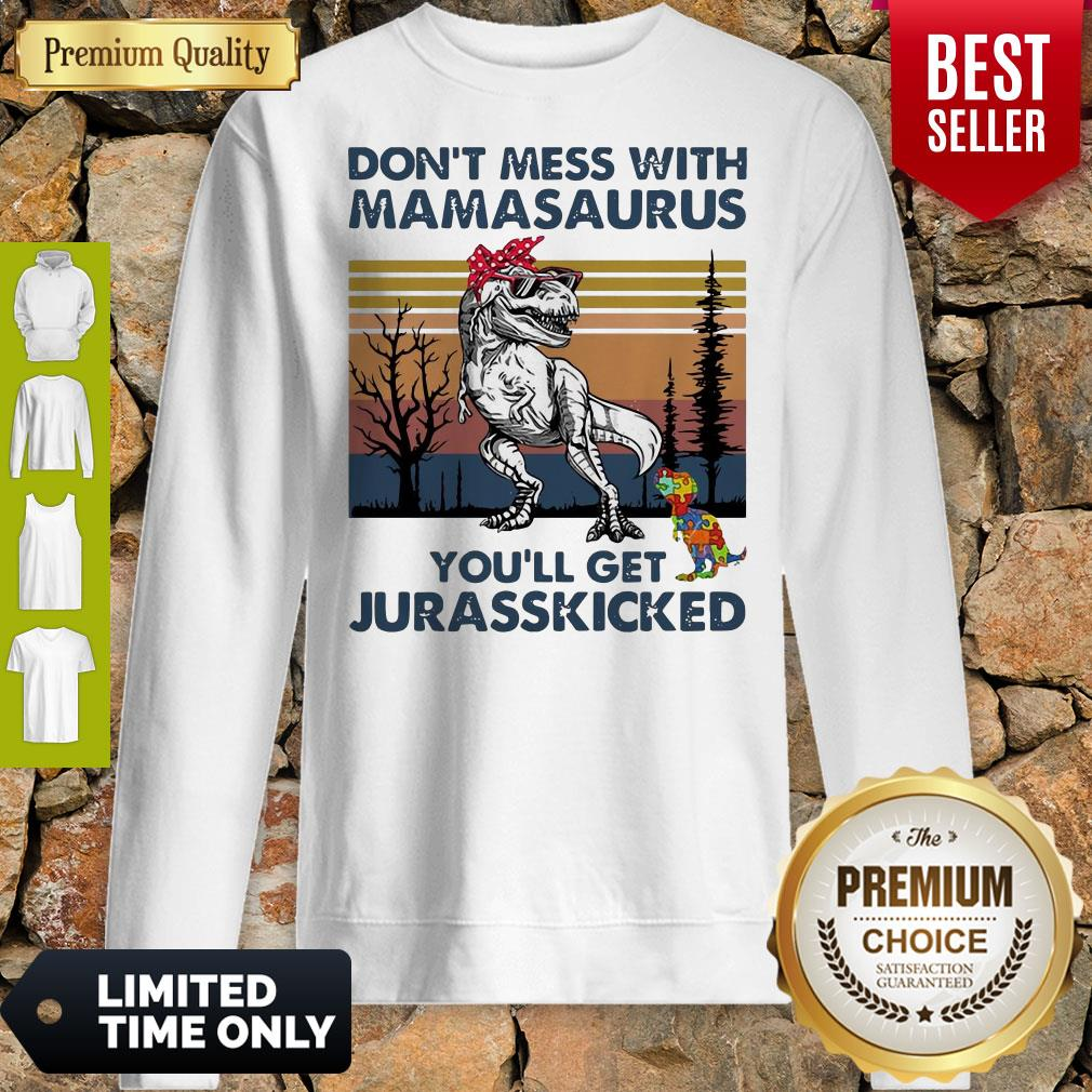 Good Don't Mess With Mamasaurus Youll Get Jurasskicked Autism Vintage Sweatshirt