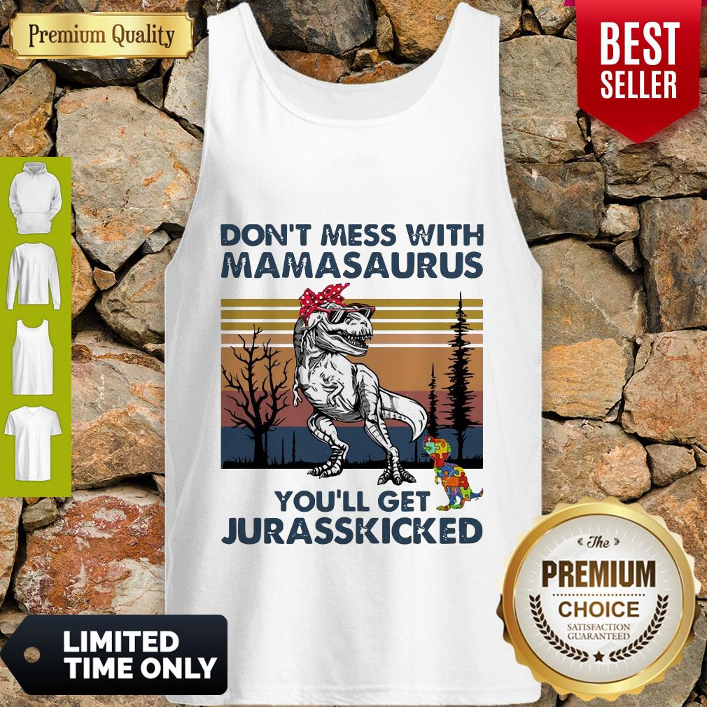 Good Don't Mess With Mamasaurus Youll Get Jurasskicked Autism Vintage Tank Top