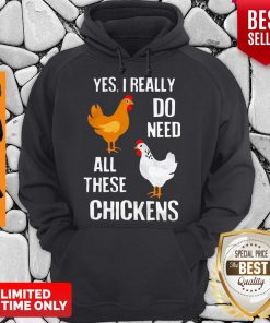 Good Yes I really Need All These Chickens Hoodie