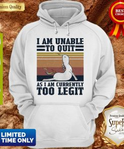 Good Unicorn I Am Unable To Quit As I Am Currently Too Legit Vintage Hoodie