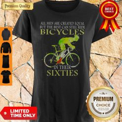 Nice All Men Are Created Equal But The Best Can Still Ride In Their Sixties Shirt