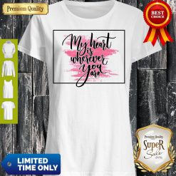 Nice My Heart Is Wherever You Are Shirts