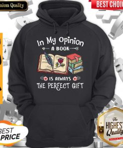 Official In My Opinion A Book Is Always The Perfect Flower Hoodie
