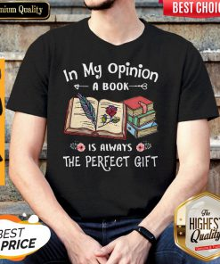 Official In My Opinion A Book Is Always The Perfect Flower Shirt