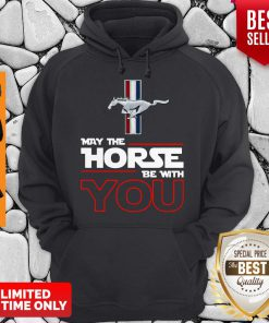 Official May The Horse Be With You Hoodie