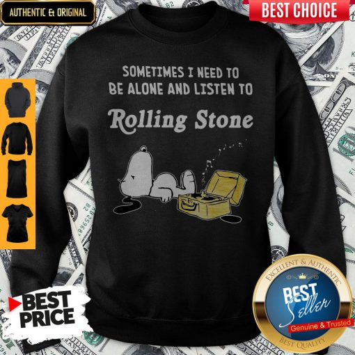 Perfect Snoopy Sometimes I Need To Be Alone And Listen To Rolling Stone Sweatshirt