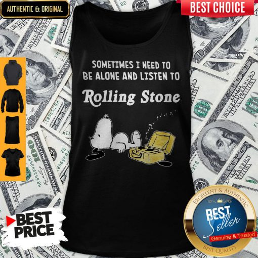 Perfect Snoopy Sometimes I Need To Be Alone And Listen To Rolling Stone Tank Top