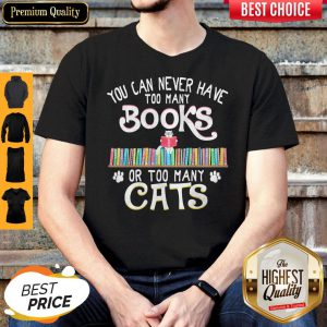Perfect You Can Never Have Too Many Books Or Too Many Paw Cats Shirt