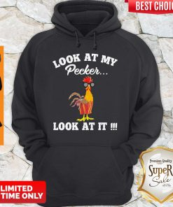 Premium Chicken Look At My Pecker Look At It Hoodie