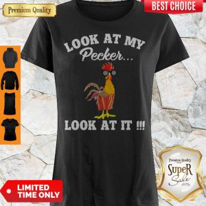 Premium Chicken Look At My Pecker Look At It Shirt