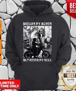 Premium Motocross Riders Break My Bones But Never My Soul Hoodie