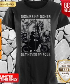 Premium Motocross Riders Break My Bones But Never My Soul Shirt