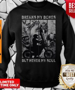 Premium Motocross Riders Break My Bones But Never My Soul Sweatshirt
