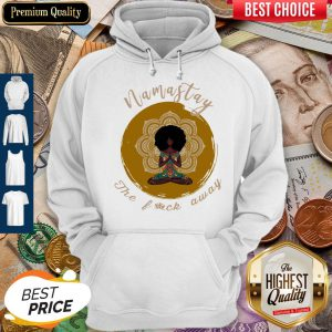 Premium Namastay The Fuck Away Yoga Girl Hoodie