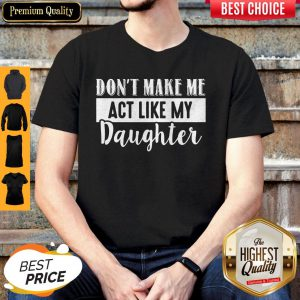 Pretty Don't Make Me Act Like My Daughter Shirt