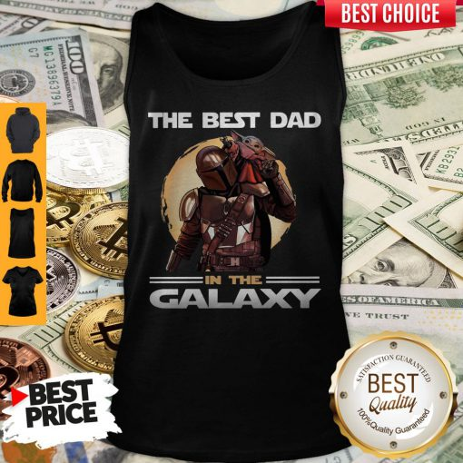 Pretty The Mandalorian And Baby Yoda The Best Dad In The Galaxy Tank Top