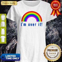 Funny Rainbow I'm Over It Shirt