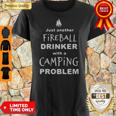 Premium Just Another Fireball Drinker With A Camping Problem Shirt