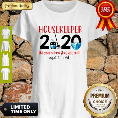Top Housekeeper 2020 The Year When Shit Got Real #Quarantined Shirt