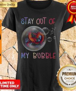 Nice Fiery Dragon Stay Out Of My Bubble Shirt