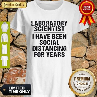 Premium Laboratory Scientist I Have Been Social Distancing For Years Covid-19 Shirt