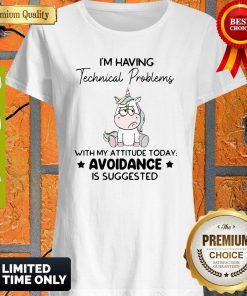 Funny Unicorn I'm Having Technical Problems With My Attitude Today Avoidance Shirt